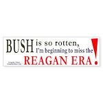 Bush makes me miss Reagan Bumper Sticker