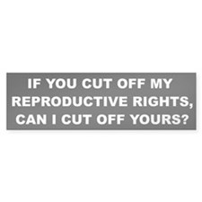 If you cut off my reproductive rights, can I cut o
