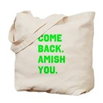 Come Back. Amish you. Tote Bag