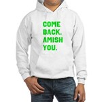 Come Back. Amish you. Hooded Sweatshirt