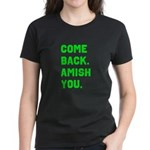 Come Back. Amish you. Women's Dark T-Shirt
