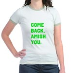 Come Back. Amish you. Jr. Ringer T-Shirt