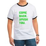 Come Back. Amish you. Ringer T