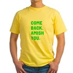 Come Back. Amish you. Yellow T-Shirt