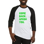Come Back. Amish you. Baseball Jersey