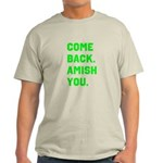 Come Back. Amish you. Light T-Shirt