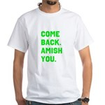 Come Back. Amish you. White T-Shirt