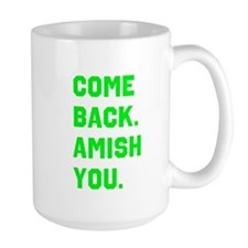 Come Back. Amish you. Mug
