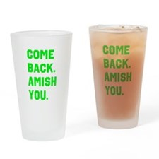 Come Back. Amish you. Drinking Glass