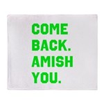 Come Back. Amish you. Throw Blanket