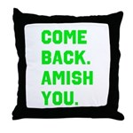 Come Back. Amish you. Throw Pillow
