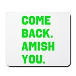 Come Back. Amish you. Mousepad