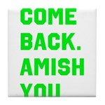 Come Back. Amish you. Tile Coaster