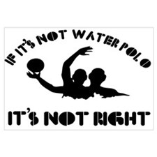 If it's not water polo it's not right Wall Art