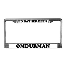 Rather be in Omdurman License Plate Frame