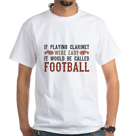 If Playing Clarinet Were Easy White T-Shirt