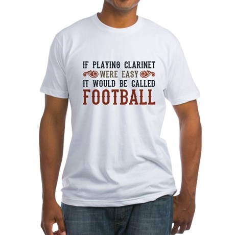 If Playing Clarinet Were Easy Fitted T-Shirt
