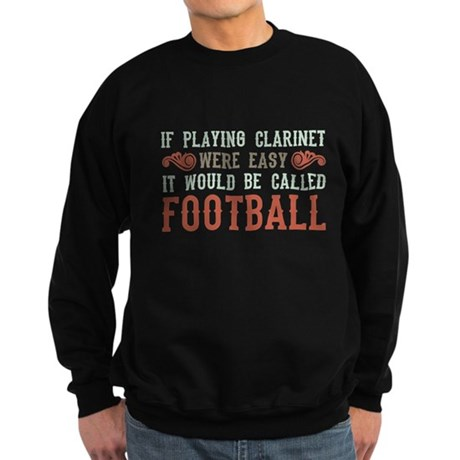 If Playing Clarinet Were Easy Sweatshirt (dark)