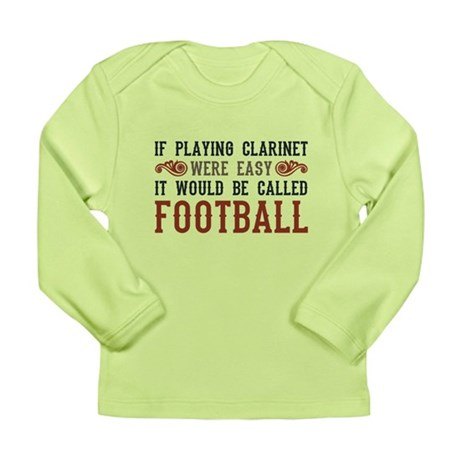 If Playing Clarinet Were Easy Long Sleeve Infant T