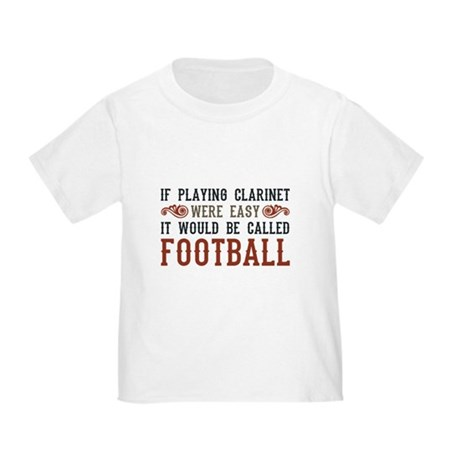 If Playing Clarinet Were Easy Toddler T-Shirt