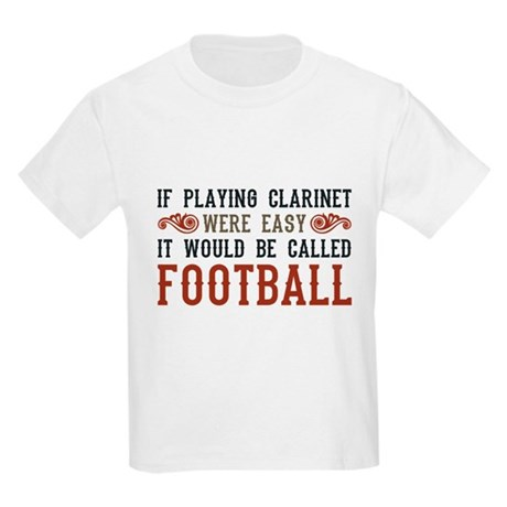 If Playing Clarinet Were Easy Kids Light T-Shirt