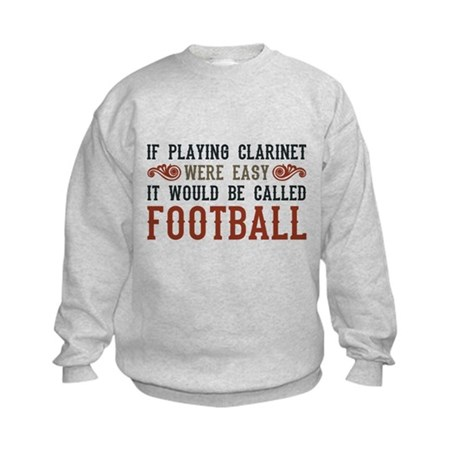 If Playing Clarinet Were Easy Kids Sweatshirt