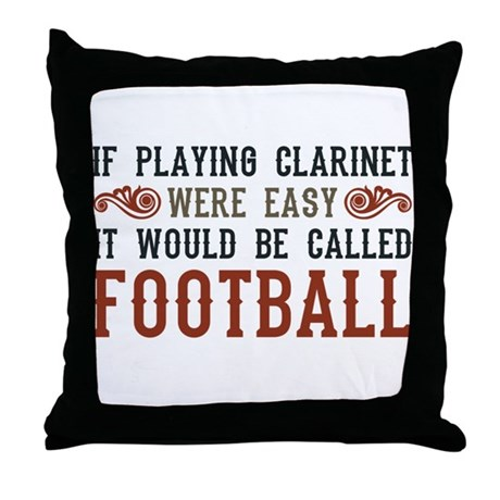 If Playing Clarinet Were Easy Throw Pillow