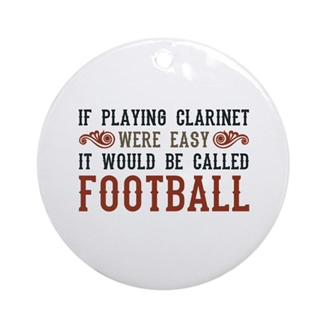 If Playing Clarinet Were Easy Ornament (Round)