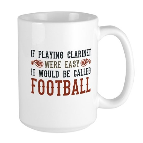 If Playing Clarinet Were Easy Large Mug