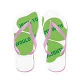 Irish you would go home with Flip Flops