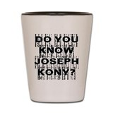 DO YOU KNOW JOSEPH KONY? Shot Glass