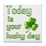 Today is your lucky day Tile Coaster