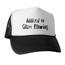 Addicted to Glass Blowing Trucker Hat