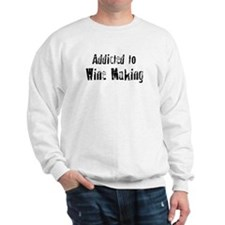 Addicted to Wine Making Sweatshirt