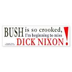 Bush makes me miss Nixon Bumper Sticker