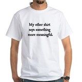 """My Other Shirt"" Shirt"
