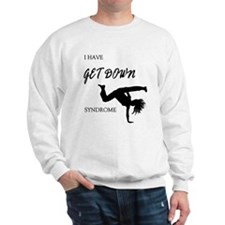 I have get down syndrome Sweatshirt