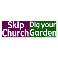 Skip Church, Dig a Garden Bumper Sticker