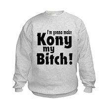 I'm Gonna Make Kony My Bitch Sweatshirt