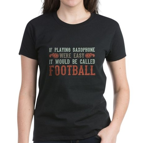 If Playing Saxophone Were Easy Women's Dark T-Shir