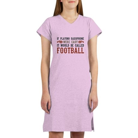 If Playing Saxophone Were Easy Women's Nightshirt