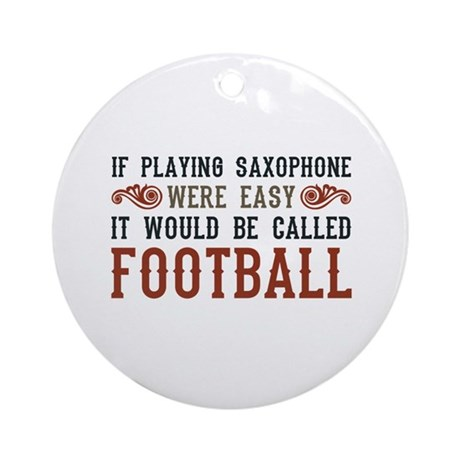 If Playing Saxophone Were Easy Ornament (Round)