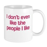 I Don't Even Like People I Li Coffee Mug