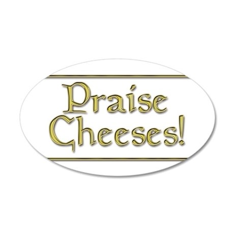 Praise Cheeses 20x12 Oval Wall Decal
