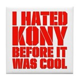 I Hated Kony Before It Was Cool Tile Coaster