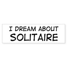 Dream about: Solitaire Bumper Bumper Sticker