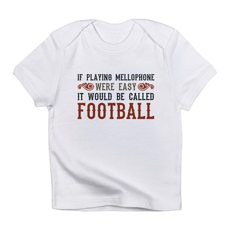 If Playing Mellophone Were Easy Infant T-Shirt