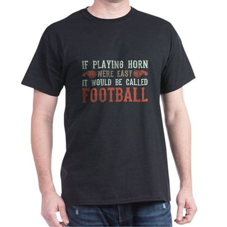 If Playing Horn Were Easy Dark T-Shirt