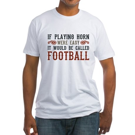 If Playing Horn Were Easy Fitted T-Shirt