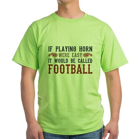 If Playing Horn Were Easy Green T-Shirt